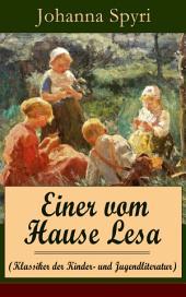 Einer vom Hause Lesa (Klassiker der Kinder- und Jugendliteratur) - Vollständige Ausgabe: Eine Kindergeschichte des Autors von Heidi und Rosenresli