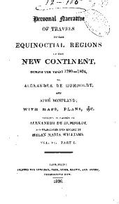 Personal narrative of travels to the equinoctial regions of the New continent during the years 1799-1804: Volume 6, Part 1