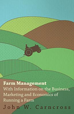 Farm Management   With Information on the Business  Marketing and Economics of Running a Farm