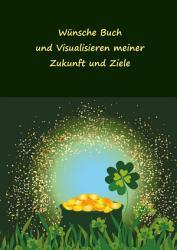 W  nsche Buch und Visualisieren meiner Zukunft und Ziele PDF