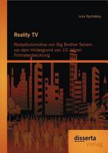 Reality TV  Rezeptionsmotive von Big Brother Sehern vor dem Hintergrund von 10 Jahren Formatentwicklung PDF