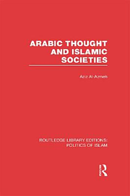 Arabic Thought and Islamic Societies (RLE Politics of Islam)
