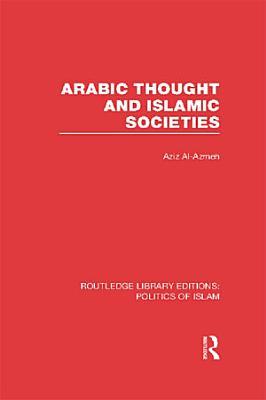 Arabic Thought and Islamic Societies  RLE Politics of Islam