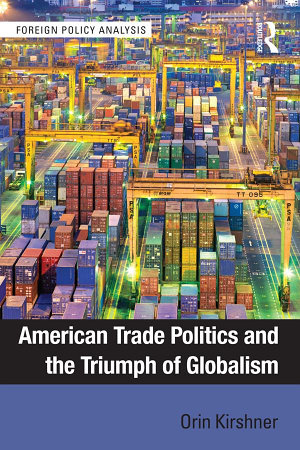American Trade Politics and the Triumph of Globalism PDF