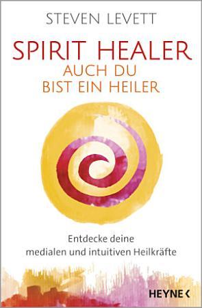 Spirit Healer   Auch du bist ein Heiler PDF