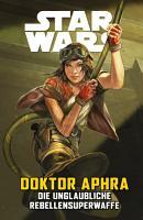 Star Wars   Doctor Aphra   Die unglaubliche Rebellen Superwaffe PDF
