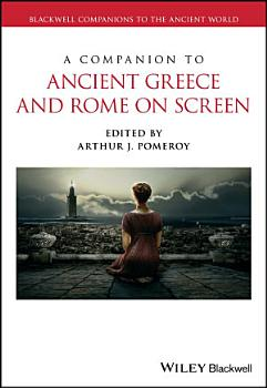 A Companion to Ancient Greece and Rome on Screen PDF