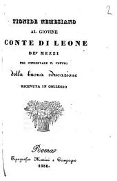 Tionide Nemesiano al giovine conte di Leone de' mezzi per conservare il frutto della buona educazione ricevuta in collegio [Antonio Bresciani]