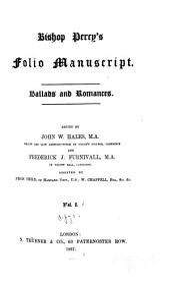 Bishop Percy's Folio Manuscript: Ballads and Romances, Volume 1