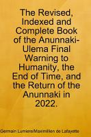 The Revised  Indexed and Complete Book of the Anunnaki Ulema Final Warning to Humanity  the End of Time  and the Return of the Anunnaki In 2022 PDF