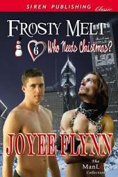Frosty Melt [Who Needs Christmas? 6]