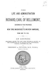 The Life and Administration of Richard, Earl of Bellomont, Governor of the Provinces of New York, Massachusetts and New Hampshire, from 1697 to 1701 : an Address Delivered Before the New York Historical Society, at the Celebration of Its Seventy-fifth Anniversary, Tuesday, November 18th, 1879