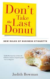 Don't Take the Last Donut: New Rules of Business Etiquette, Edition 2