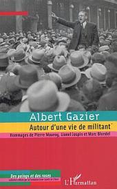 Albert Gazier (1908-1997): Autour d'une vie de militant - Hommages de Pierre Mauroy, Lionel Jospin et Marc Blondel