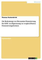 Die Bedeutung von Mezzanine-Finanzierung für KMU in Abgrenzung zu vergleichbaren Finanzierungsformen