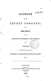 Account of the Levant company; with some notices of the benefits conferred upon society by its officers [by R. Walsh].