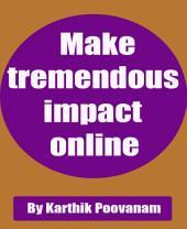 Make tremendous impact online