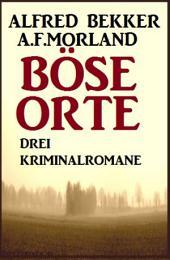 Böse Orte: Drei Kriminalromane