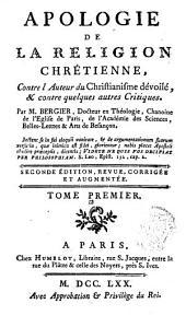 Apologie de la religion chrétienne, contre l'auteur du Christianisme dévoilé, & contre quelques autres critiques: Volume1