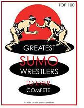 Greatest Sumo Wrestlers to Ever Compete: Top 100