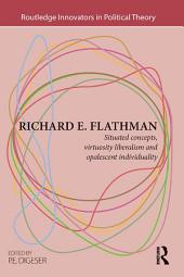 Richard E. Flathman: Situated Concepts, Virtuosity Liberalism and Opalescent Individuality