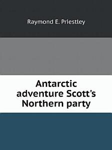 Antarctic adventure Scott s Northern party PDF