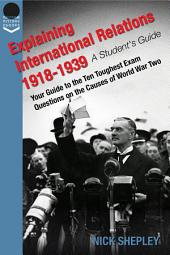 Explaining International Relations 1918-1939: A Students Guide