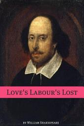 Love's Labour's Lost (Annotated with Biography and Critical Essay)