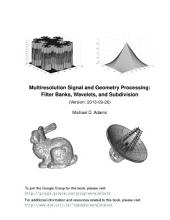 Multiresolution Signal and Geometry Processing: Filter Banks, Wavelets, and Subdivision (Version: 2013-09-26)