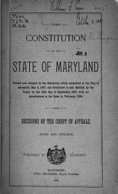 The Constitution of the State of Maryland: Formed and Adopted by the Convention which Assembled at the City of Annapolis, May 8, 1867, and Submitted to and Ratified by the People on the 18th Day of September, 1867 : with All Amendments to the Same to February, 1894, with Decisions of the Court of Appeals, and an Index