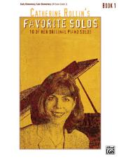 Catherine Rollin's Favorite Solos, Book 1: 10 of Her Original Early Elementary to Late Elementary Piano Solos