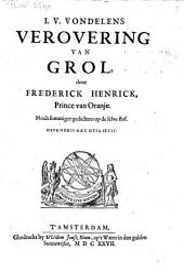 I. V. Vondelens Verovering van Grol, door Frederick Henrick, Prince van Oranje. Noch sommiger gedichten op de selve stof: Volume 1