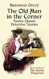 The Old Man in the Corner: Twelve Classic Detective Stories