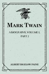Mark Twain: A Biography. Volume I, Part 2: 1835-1866