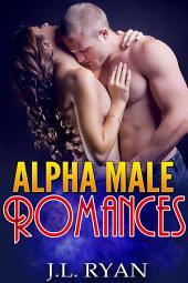 Bad Boy Romance: Alpha Male Romances: A Steamy Alpha Bad Boy Romance Series