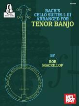 Bach s Cello Suites I III Arranged for Tenor Banjo PDF