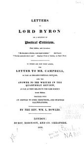 Letters to Lord Byron on a Question of Poetical Criticism: ... To which are Now First Added, the Letter to Mr. Campbell, as Far as Regards Poetical Criticism : and the Answer to the Writer in the Quarterly Review, as Far as They Relate to the Same Subject. Second Editions. Together With, an Answer to Some Objections, and Further Illustrations
