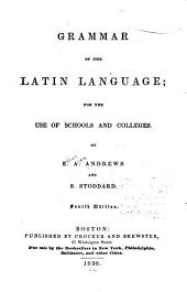 A Grammar of the Latin Language: For the Use of Schools and Colleges