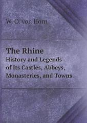 The Rhine: History and Legends of Its Castles, Abbeys, Monasteries, and Towns