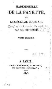 Mademoiselle de La Fayette: ou, Le siècle de Louis XIII.