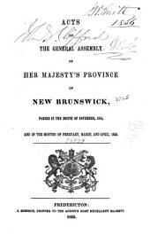 Acts of New Brunswick: ... Passed in the Session Held in the ... Year of the Reign of ..., and Being the ...
