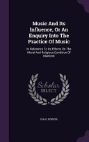 Music and Its Influence  Or an Enquiry Into the Practice of Music PDF