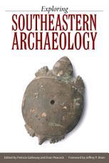 Exploring Southeastern Archaeology PDF