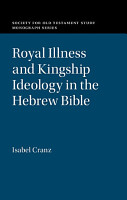 Royal Illness and Kingship Ideology in the Hebrew Bible PDF