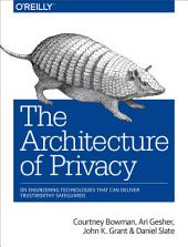 The Architecture of Privacy: On Engineering Technologies that Can Deliver Trustworthy Safeguards