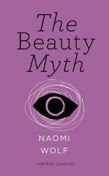 The Beauty Myth  Vintage Feminism Short Edition  PDF
