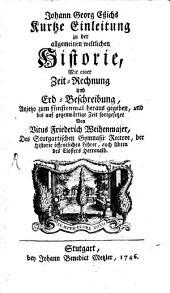 Johann Georg Essichs kurze Kurtze Einleitung zu der allgemeinen und besonderen Welthistorie: mit einer Zeit-Rechnung und Erd-Beschreibung