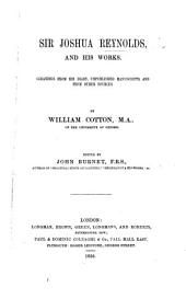 Sir Joshua Reynolds, and his Works. Gleanings from his diary, unpublished manuscripts, and from other sources. By W. Cotton ... Edited by J. Burnet