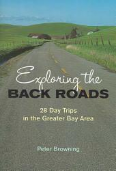 Exploring the Back Roads: 28 Day Trips in the Greater Bay Area