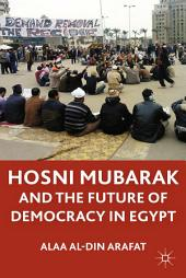 Hosni Mubarak and the Future of Democracy in Egypt